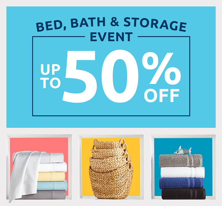 Shop Bed Bath and Storage. 50% off.