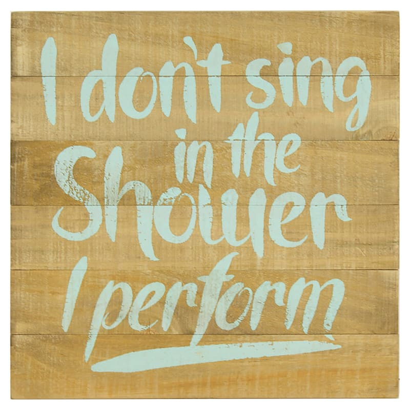 12X12 I Dont Sing In The Shower I Perform Wood Wall Art