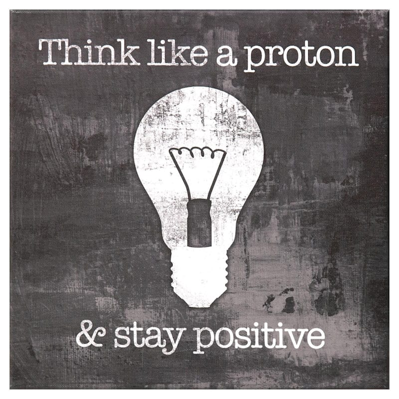 12X12 Think Like A Proton And Stay Positive Canvas Art