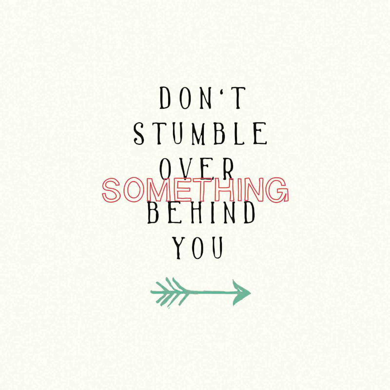 12X12 Dont Stumble Over Something Behind You Canvas Art