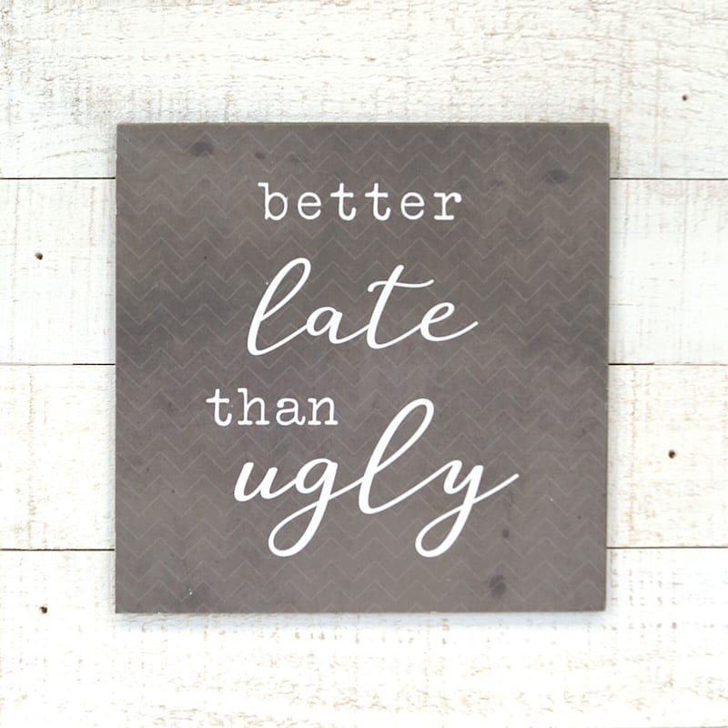 12X12 Better Late Than Ugly Wood Board Wall Art