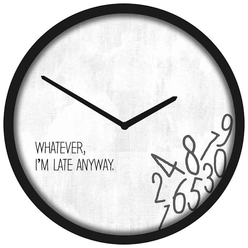10X10 Whatever Im Late Anyway Clock