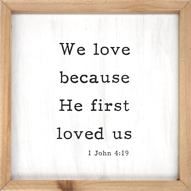 10X10 We Love Because He First Loved Us Framed Tabletop Wood Sign