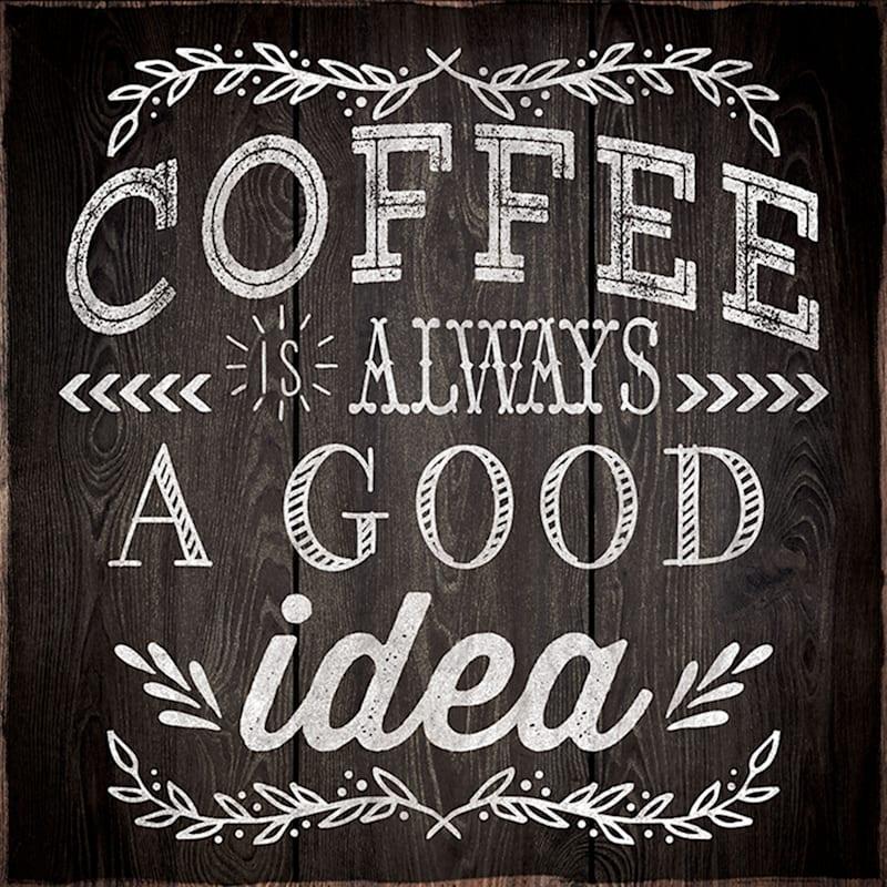13X13 Coffee Always A Good Idea Wood Plaque