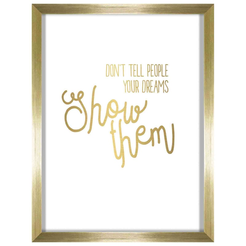12X16 Dont Tell People Your Dreams Show Them Foiled Art Framed/Glass